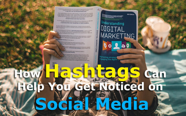 How Hashtags Can Help You Get Noticed on Social Media Hashtag Marketing