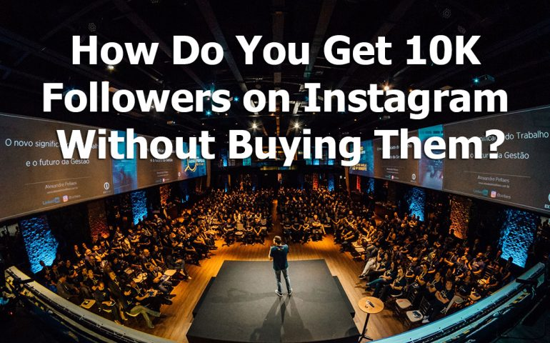 How Do You Get 10K Followers on Instagram Without Buying Them
